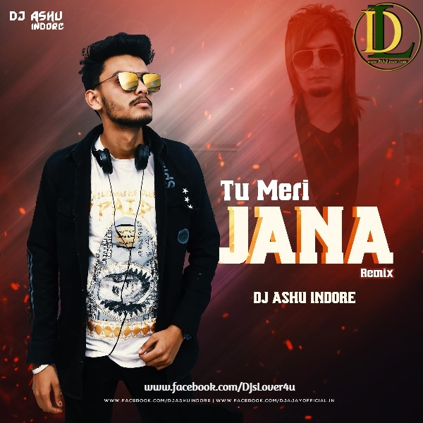 Tu Meri Jana Bilal Saeed Remix DJ Ashu Indore