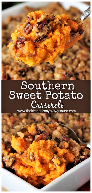 Southern Sweet Potato Casserole ~ Loaded with creamy sweet potatoes and crumbly crunchy brown sugar-pecan topping, this Southern Sweet Potato Casserole does not disappoint. A perfect Thanksgiving or Christmas dinner side dish!  www.thekitchenismyplayground.com