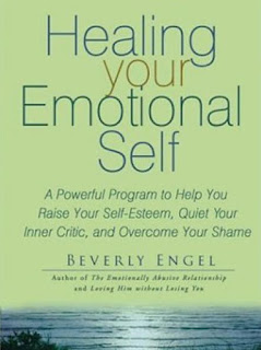 Healing your Emotional Self - A Powerful Program to Help you Raise your Self-Esteem, Quiet your Inner Critic, and Overcome your Shame