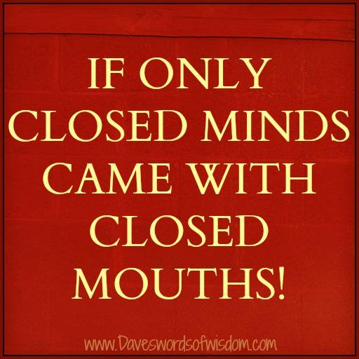 Daveswordsofwisdom.com: If Only Closed Minds Came With