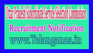Uttar Pradesh Subordinate Service Selection Commission UPSSSC Recruitment Notification 2017