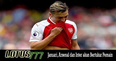 Januari, Arsenal dan Inter akan Bertukar Pemain