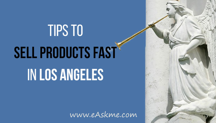 Tips To Sell Your Products Fast In Los Angeles: eAskme