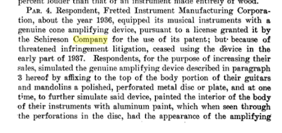 PAR. 4. Respondent, Fretted Instrument Manufacturing Corpora-tion, about the year 1936, equipped its musical instruments with a genuine cone amplifying device, pursuant to a license granted it by the Schireson Company for the use of its patent; but because of threatened infringement litigation, ceased using the device in the early part of 1987. Respondents, for the purpose of increasing their sales, simulated the genuine amplifying device described in paragraph 8 hereof by affixing to the top of the body portion of their guitars and mandolins a polished, perforated metal disc or plate, and at one time, to further simulate said device, painted the interior of the body of their instruments with aluminum paint., which when seen through the perforations in the disc, had the appearance of the amplifying