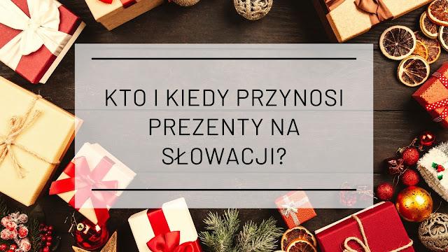 Wiecie kto i kiedy przynosi prezenty na Słowacji?