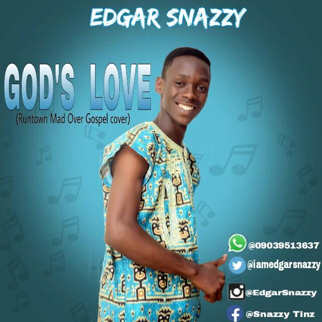 GOSPEL MUSIC: Edgar Snazzy - God's Love (Runtown Mad Over