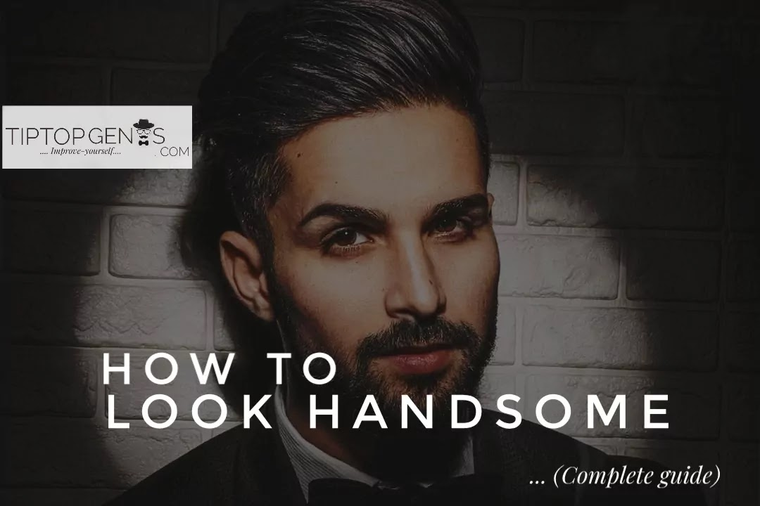 How to look handsome? : 15 steps to increase your attractiveness