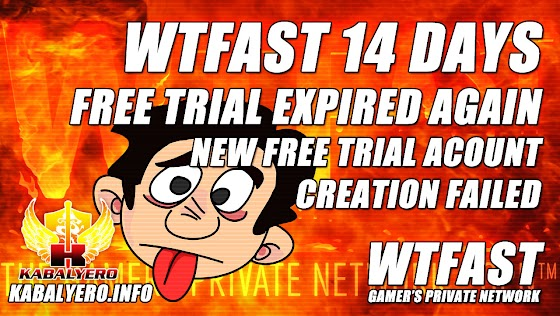 WTFast Free Trial Expired ★ New 14 Days Trial Account Creation Failed ★ Gonna Try Again Later