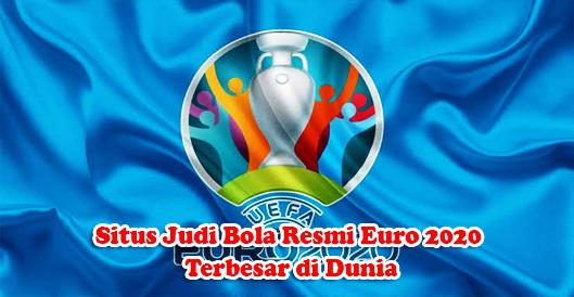 Situs Judi Bola Resmi Euro 2020 Terbesar di Dunia