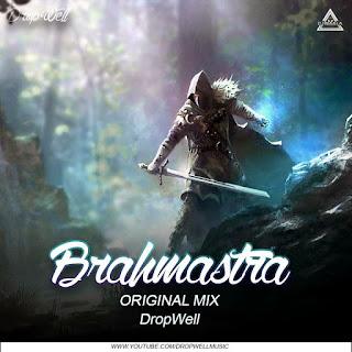 BRAHMASTRA - ORIGINAL MIX - DROPWELL