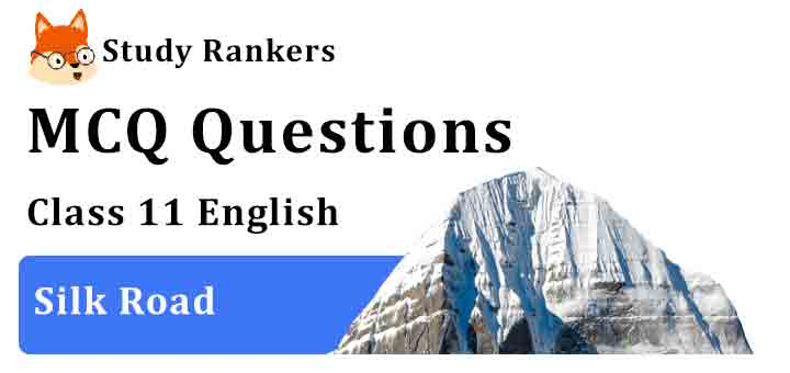 MCQ Questions for Class 11 English Chapter 8 Silk Road Hornbill
