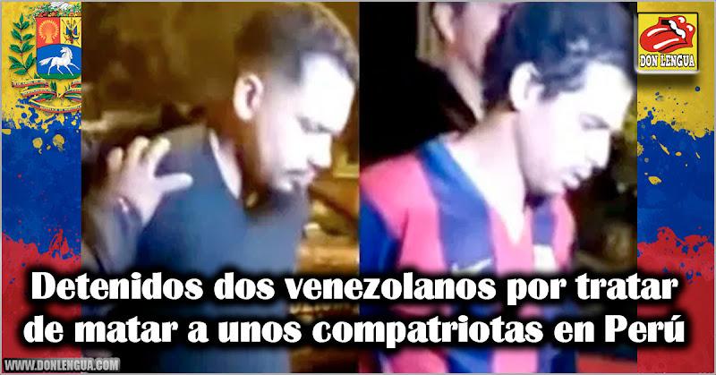 Detenidos dos venezolanos por tratar de matar a unos compatriotas en Perú