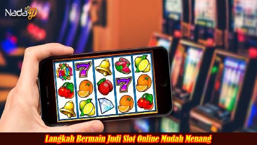 Langkah Bermain Judi Slot Online Mudah Menang