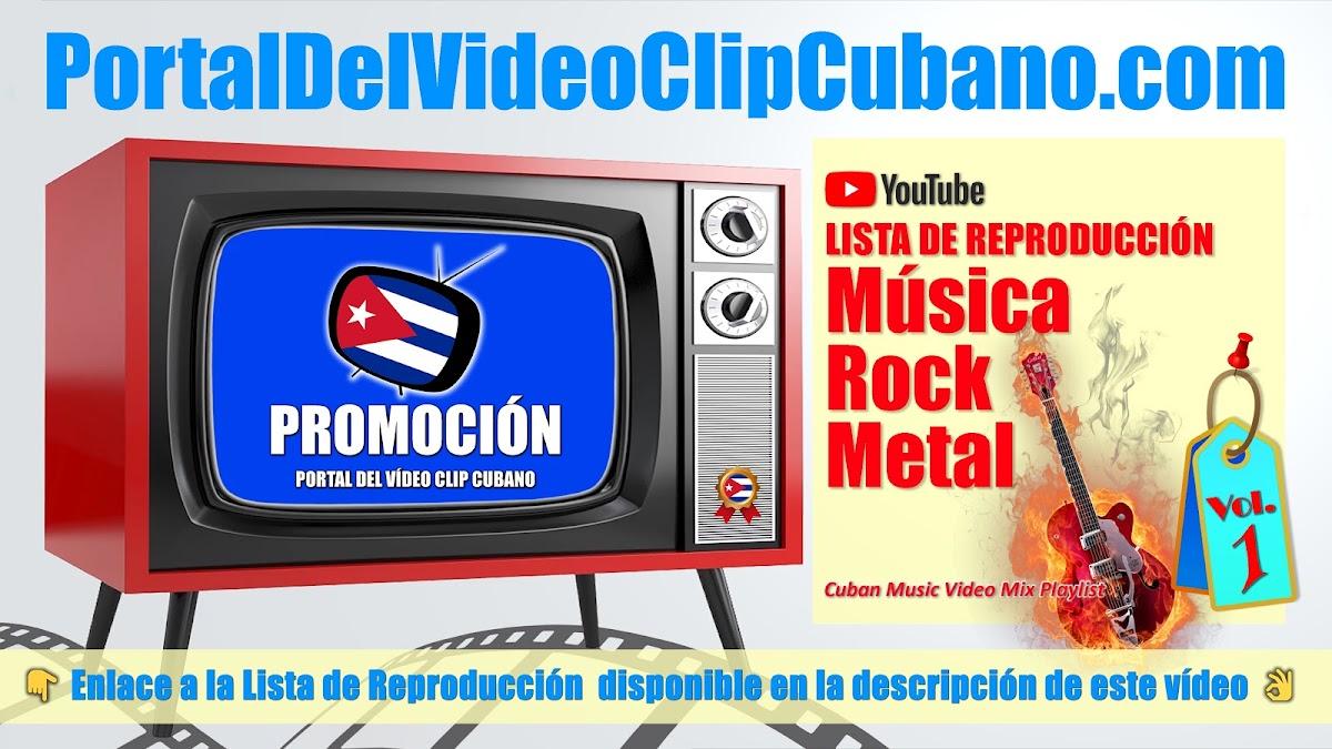 Lista de Reproducción de Música Rock - Metal, videoclips incluidos en el catálogo del Portal Del Vídeo Clip Cubano