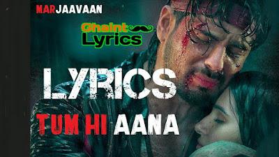 Tum Hi Aana Lyrics - Jubin Nautiyal Marjaavaan in Hindi