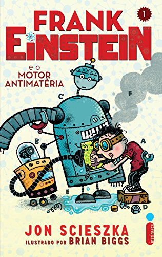 Frank Einsteine e o motor antimatéria Jon Scieszka