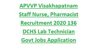 APVVP Visakhapatnam Staff Nurse, Pharmacist Recruitment 2020 136 DCHS Lab Technician Govt Jobs Application Form
