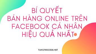 Bí Quyết Bán Hàng Online Trên Facebook Cá Nhân Hiệu Quả Nhất