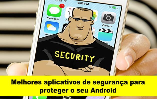 3 aplicativos de segurança para proteger agora seu android