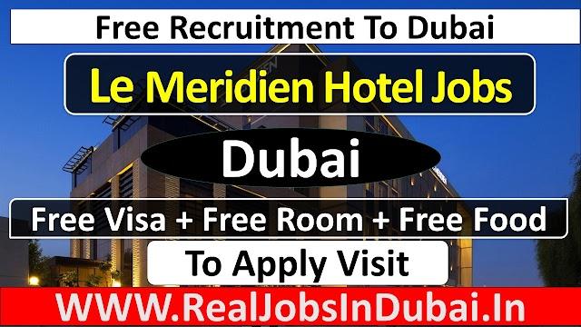 Le Meridien Hotel Jobs In Dubai - UAE 2021