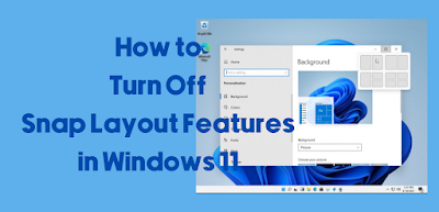 How to Turn Off Snap Layout Features in Windows 11