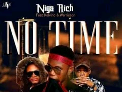 DOWNLOAD MUSIC: Niga Rich, Kelvino & Warrieson - No Time