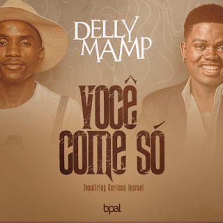 Delly Mamp - Você Come Só (feat. Gerilson Insrael)