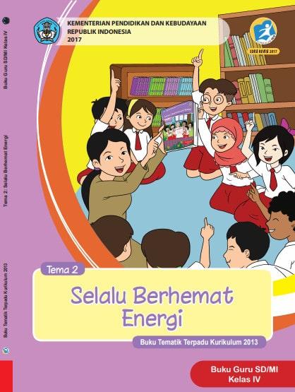Buku Guru Kelas 4 SD/MI Tema 2: Selalu Berhemat Energi Kurikulum 2013 Revisi 2017