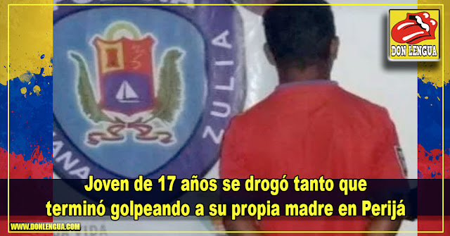 Joven de 17 años se drogó tanto que terminó golpeando a su propia madre en Perijá