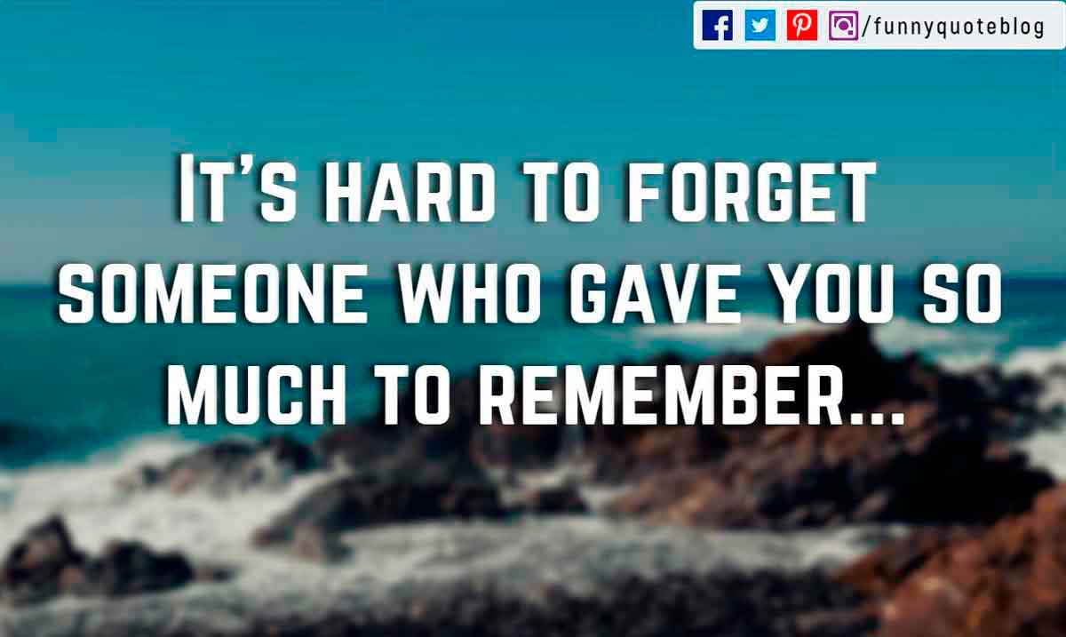 It's hard to forget someone who gave you so much to remember...