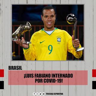 LUIS FABIANO, EX INTERNACIONAL CON BRASIL INTERNADO POR CORONAVIRUS