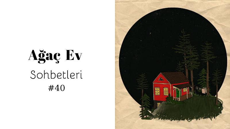 Ağaç Ev Sohbetleri #40