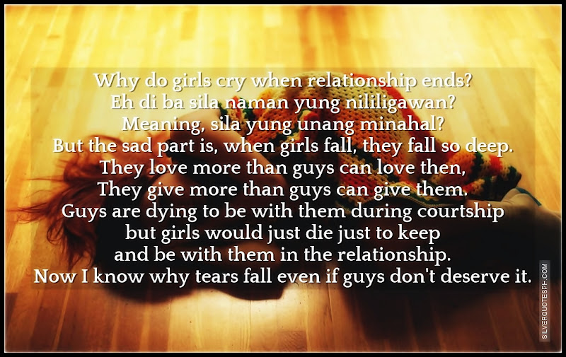 Why Do Girls Cry When Relationship Ends?, Picture Quotes, Love Quotes, Sad Quotes, Sweet Quotes, Birthday Quotes, Friendship Quotes, Inspirational Quotes, Tagalog Quotes