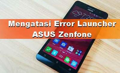 Cara mengatasi error ASUS Zenfone 'Sayangnya ZenUI Launcher Telah berhenti'