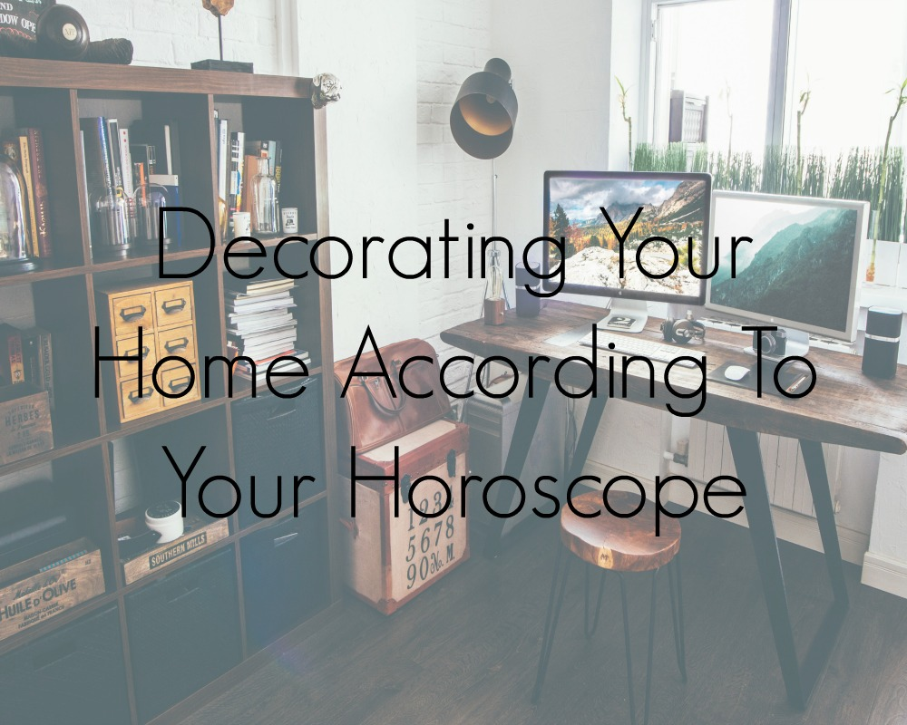 Decorating Your Home According To Your Horoscope