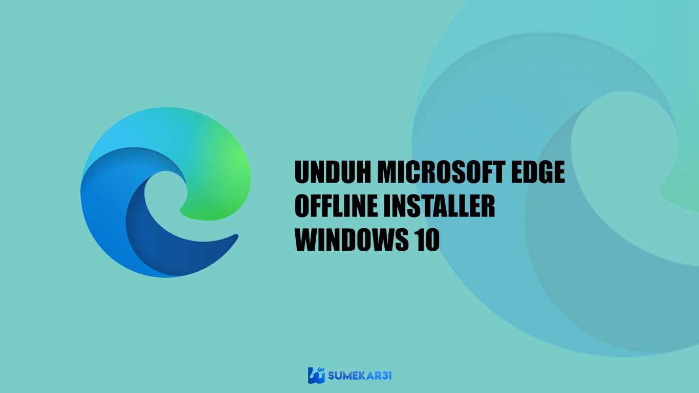 Download Microsoft Edge Offline Installer untuk Windows 10