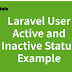 Laravel User Active and Inactive Status Example