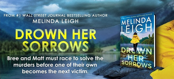 From #1 Wall Street Journal Bestselling Author Melinda Leigh. Drown Her Sorrows. Bree and Matt must race to solve the murders before one of their own becomes the next victim.