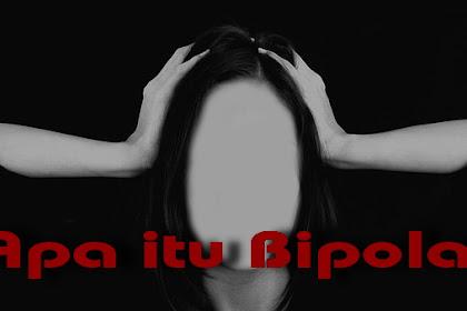 Apa itu Bipolar, Apa Penyebab dari Bipolar dan juga bagaimana gejala dari bipolar itu
