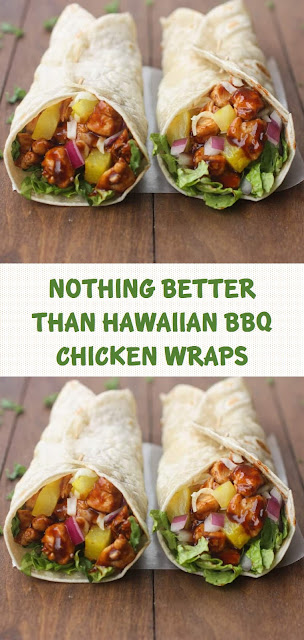NOTHING BETTER THAN HAWAIIAN BBQ CHICKEN WRAPS