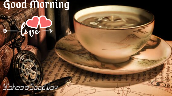 Love Good Morning Image with cup Of tea