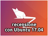 Recensione con Ubuntu 17.04!