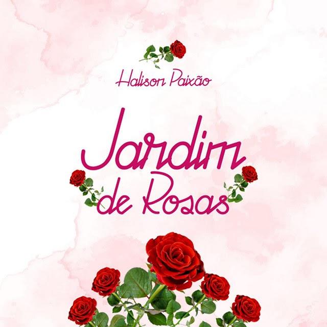 Halison Paixão - Jardim de rosas (Soul) 2021