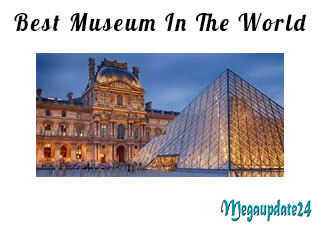Top 10 Best Museum In The World - Must Visit