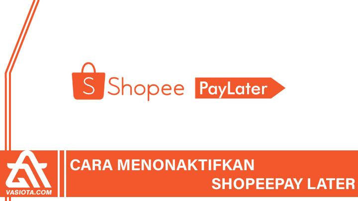 Cara Menonaktifkan ShopeePayLater