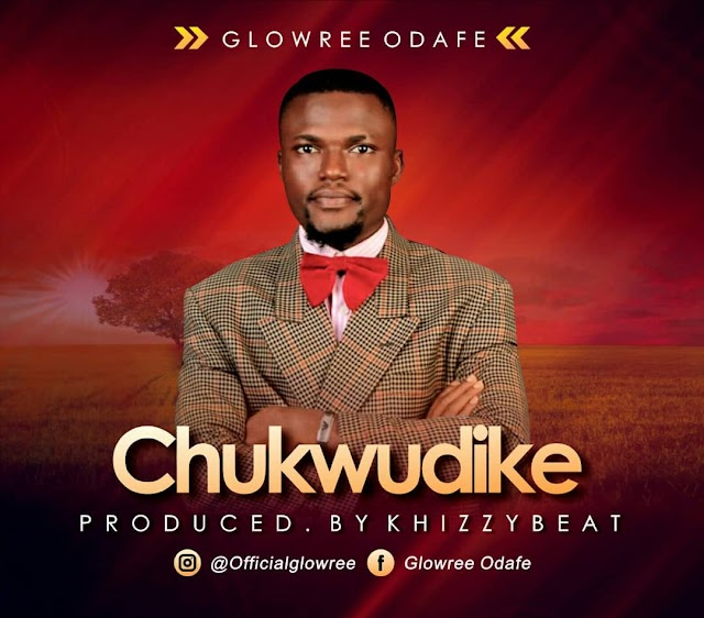 [Music] CHUKWUDIKE - Glowree Odafe