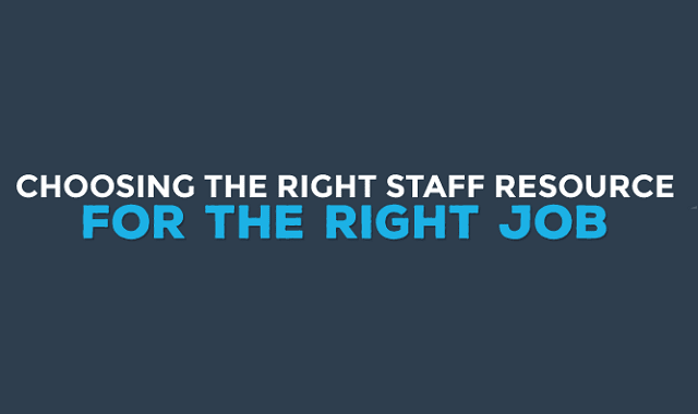 Choosing The Right Staff Resource For The Right Job
