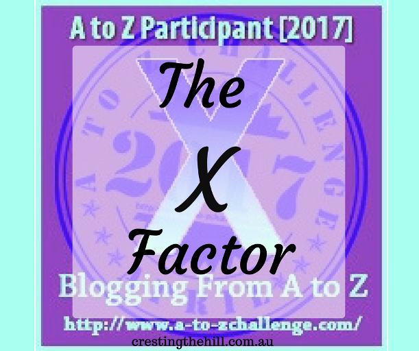 "The A-Z Challenge ~ Why Midlife's Fabulous ~ The ""X"" Factor"