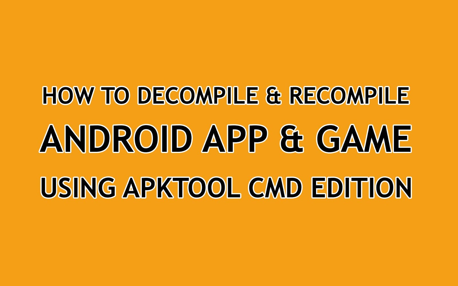 HOW TO DECOMPILE & RECOMPILE ANDROID APP & GAME USING APKTOOL CMD