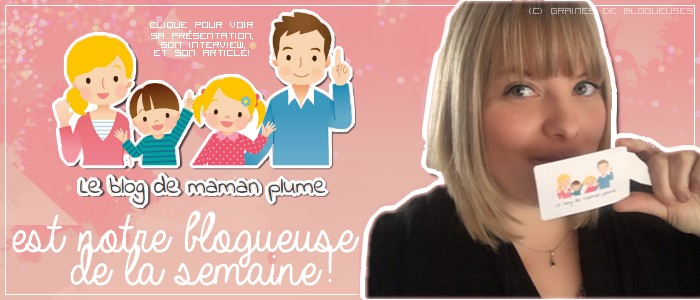 http://www.grainesdeblogueuses.fr/p/blogueuse-de-la-semaine-23-maman-plume.html